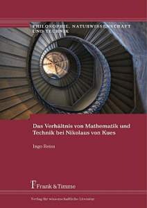 Titelseite von: Ingo Reiss: Das Verhältnis von Mathematik und Technik bei Nikolaus von Kues. Frank & Timme Verlag, Berlin 2016; ISBN: 978-3-7329-0264-4