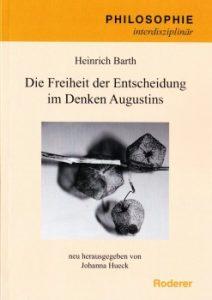 Cover des Bandes 47 der Reihe Philosophie interdisziplinär. Titel: Heinrich Barth - Die Freiheit der Entscheidung im Denken Augustins. Neu herausgegeben von Johanna Hueck