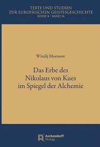 Buchcover zu: Witalij Morosow: Das Erbe des Nikolaus von Kues im Spiegel der Alchemie. Aschendorff, Münster 2018. Texte und Stdueien zu europäischen Geistesgeschichte. Reihe B, Band 16